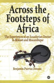 ACROSS THE FOOTSTEPS OF AFRICA: The Experiences of an Ecuadorian Doctor in Malawi and Mozambique, by Benjamin Puertas Donoso, HARDCOVER