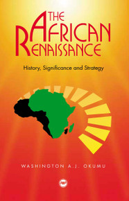 THE AFRICAN RENAISSANCE: History, Significance, and Strategy, by Professor W.A.J. Okumu, HARDCOVER