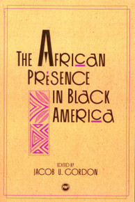 THE AFRICAN PRESENCE IN BLACK AMERICA, Edited by Jacob U. Gordon, HARDCOVER