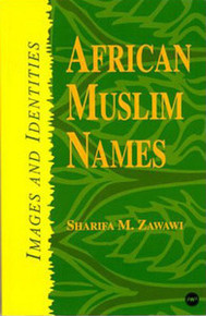 AFRICAN MUSLIM NAMES: Images and Identities, by Sharifa M. Zawawi, HARDCOVER