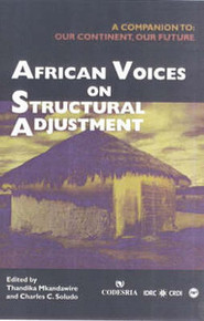 AFRICAN VOICES ON STRUCTURAL ADJUSTMENT: A Companion to Our Continent, Our Future, Edited by Thandika Mkandawire and Charles C. Soludo, HARDCOVER