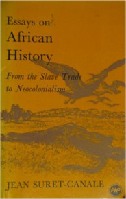 ESSAYS ON AFRICAN HISTORY: From the Slave Trade to Neocolonialism by Jean Suret-Canale