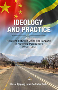 IDEOLOGY AND PRACTICE: Relations between China and Tanzania in Historical Perspective (1968-1985)