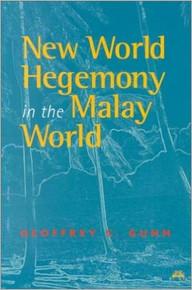 NEW WORLD HEGEMONY IN THE MALAY WORLD, by Geoffrey C. Gunn (HARDCOVER)