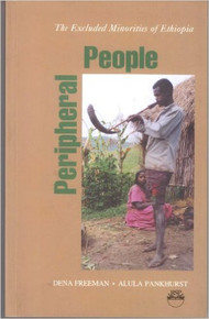 PERIPHERAL PEOPLE: The Excluded Minorities of Ethiopia, by Dena Freeman & Alula Pankhurst (HARDCOVER)