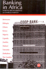 BANKING IN AFRICA: The Impact of Financial Sector Reform Since Independence, by Martin Brownbridge and Charles Harvey, HARDCOVER