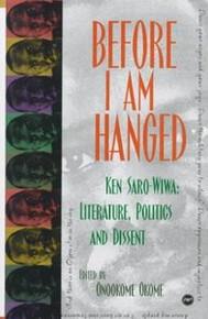 BEFORE I AM HANGED: Ken Saro-Wiwa, Literature, Politics and Dissent, Edited by Onookome Okome, HARDCOVER