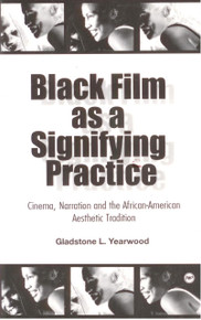 BLACK FILM AS A SIGNIFYING PRACTICE: Cinema, Narration and the African-American Aesthetic Tradition, by Gladstone L. Yearwood (HARDCOVER)