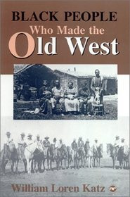 BLACK PEOPLE WHO MADE THE OLD WEST, by William Loren Katz, HARDCOVER