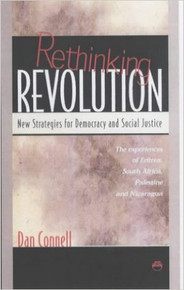 RETHINKING REVOLUTION: New Strategies for Democracy & Social Justice, The Experiences of Eritrea, South Africa, Palestine & Nicaragua, by Dan Connell (HARDCOVER)