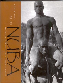 THE RIGHT TO BE NUBA: The Story of a Sudanese People's Struggle for Survival by Suleiman Musa Rahhal, the International Nuba Coordination Centre (HARDCOVER)