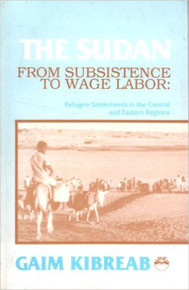 THE SUDAN: From Subsistence to Wage Labor by Gaim Kibreab (HARDCOVER)