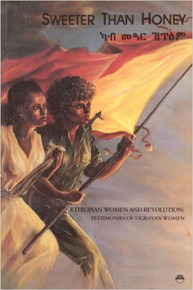 SWEETER THAN HONEY: Ethiopian Women and Revolution, Testimonies of Tigrayan Women by Jenny Hammond (HARDCOVER)
