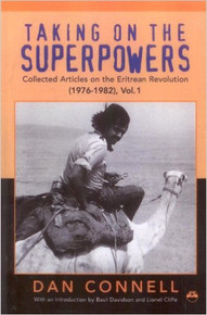 TAKING ON THE SUPERPOWERS: Collected Articles on the Eritrean Revolution (1976-1983), Vol. 1, by Dan Connell (HARDCOVER)
