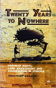 TWENTY YEARS TO NOWHERE: Property Rights, Land Management and Conservation in Ethiopia by Yeraswork Admassie (HARDCOVER)