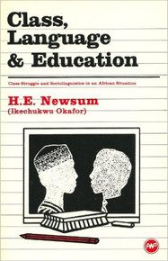 CLASS, LANGUAGE AND EDUCATION: Class Struggle and Sociolinguistics in an African Situation by H.E. Newsum (Ikechukwu Okafor) (HARDCOVER)