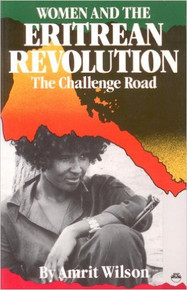 WOMEN AND THE ERITREAN REVOLUTION: The Challenge Road by Amrit Wilson (HARDCOVER)