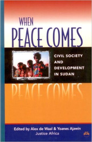 WHEN PEACE COMES: Civil Society and Development in Sudan, edited by Alex de Waal & Yoanes Ajawin (HARDCOVER)