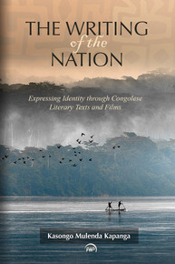 THE WRITING OF THE NATION: Expressing Identity through Congolese Literary Texts and Films, by Kasongo Mulenda Kapanga (HARDCOVER)