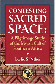 CONTESTING SACRED SPACE: A Pilgrimage Study of the Mwali Cult of Southern Africa by Leslie S. Nthoi (HARDCOVER)