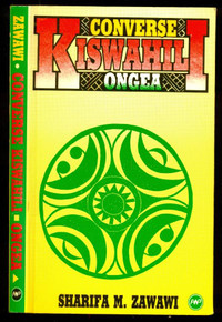 CONVERSE KISWAHILI ONGEA: A Kiswahili Phrase Book by Sharifa Zawawi (HARDCOVER)