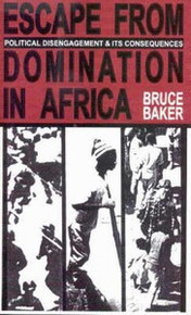 ESCAPE FROM DOMINATION IN AFRICA: Political Disengagement and Its Consequences by Bruce Baker (HARDCOVER)