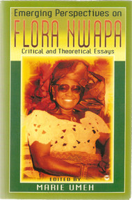 EMERGING PERSPECTIVES ON FLORA NWAPA: Critical and Theoretical Essays by Marie Umeh (HARDCOVER)
