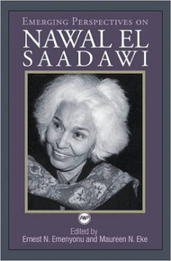 EMERGING PERSPECTIVES ON NAWAL EL SAADAWAI by Ernest N. Emenyonu and Maureen N. Eke (HARDCOVER)