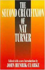 THE SECOND CRUCIFIXION OF NAT TURNER, Edited by John Henrik Clarke