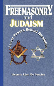 FREEMASONRY AND JUDAISM: Secret Powers Behind Revolution, by Vicomte Leon De Poncins