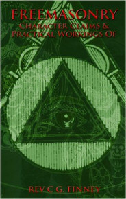 FREEMASONRY: Character Claims & Practical Workings of, by Rev. C.G. Finney