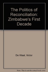 POLITICS OF RECONCILIATION: ZIMBABWE'S FIRST DECADE by VICTOR DE WAAL