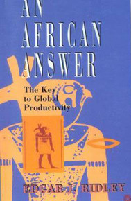 AFRICAN ANSWER: THE KEY TO GLOBAL PRODUCTIVITY by EDGAR J. RIDLEY