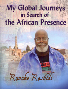 MY GLOBAL JOURNEYS IN SEARCH OF THE AFRICAN PRESENCE, by Runoko Rashidi