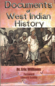 DOCUMENTS OF WEST INDIAN HISTORY by Dr.Eric Williams and Edward Scoble