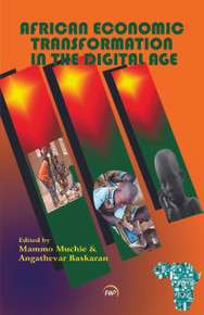 AFRICAN ECONOMIC TRANSFORMATION IN THE DIGITAL AGE, Edited by Mammo Muchie & Angathevar Baskaran (HARDCOVER)