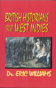 BRITISH HISTORIANS AND THE WEST INDIES by Dr. Eric Williams