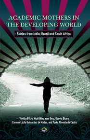 ACADEMIC MOTHERS IN THE DEVELOPING WORLD: Stories from India, Brazil and South Africa, by V. Pillay, N. Mitra Van Berg, D. Bhana, C. Guimaraes de Mattos, P. Almeida de Castro (HARDCOVER)