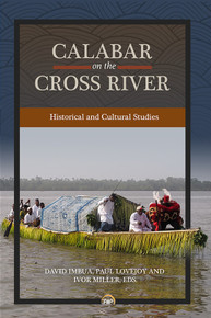 CALABAR ON THE CROSS RIVER: Historical and Cultural Studies, Edited by David Imbua, Paul Lovejoy & Ivor Miller (HARDCOVER)