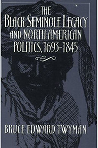 THE BLACK SEMINOLE LEGACY AND NORTH AMERICAN POLITICS, 1693-1845 by Bruce Edward Twyman