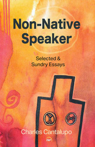 NON-NATIVE SPEAKER: Selected and Sundry Essays, by Charles Cantalupo (HARDCOVER)