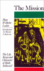 THE MISSION: The Life Reign and Character of Haile Sellassie I by Hans Wilhelm Locket