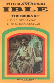 "THE RASTAFARI IBLE: The Books of 1.The Glory of the Kings"" 2.The Utterance of Jah,"" by Jahson Atiba Alemu I"