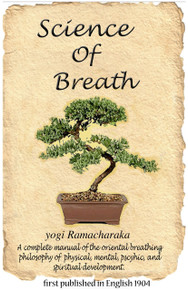 SCIENCE OF BREATHE:  A Complete Manual of the Oriental Breathing Philosophy of the Physical, Mental, Psychic, and Spiritual Development
