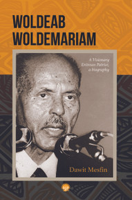 WOLDEAB WOLDEMARIAM: A Visionary Eritrean Patriot, A Biography, by Dawit Mesfin (HARDCOVER)