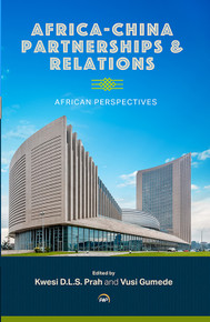 AFRICA-CHINA PARTNERSHIPS AND RELATIONS: African Perspectives, Edited by Kwesi Djapong  Lwazi Sarkodee Prah and Vusi Gumede