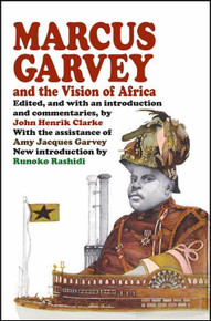 MARCUS GARVEY AND THE VISION OF AFRICA, Edited by John Henrik Clarke