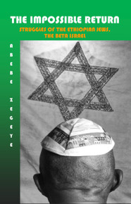 THE IMPOSSIBLE RETURN: Struggle of The Ethiopian Jews. The Beta Israel by Abebe Zegeye (HARDCOVER)