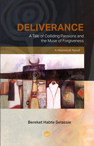 DELIVERANCE: A Tale of Colliding Passions and the Muse of Forgiveness, A Historical Novel, by Bereket Habte Selassie(HARDCOVER)