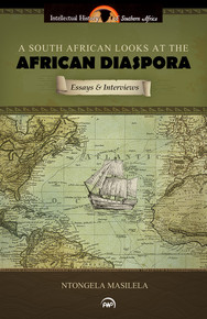 A SOUTH AFRICAN LOOKS AT THE AFRICAN DIASPORA: Essays and Interviews, by Ntongela Masilela (HARDCOVER)